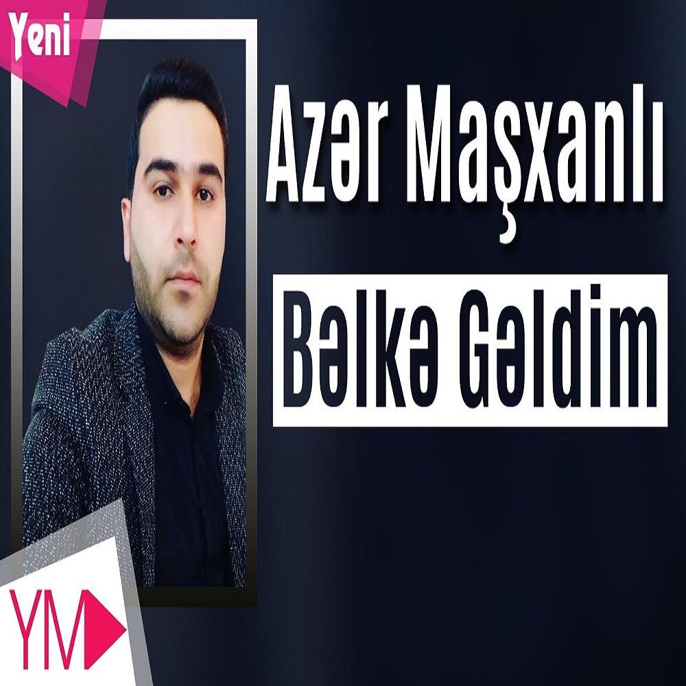آذر ماشخانلی (Azar Mashxanli) به نام بلکه گلدیم (Belke Geldim)