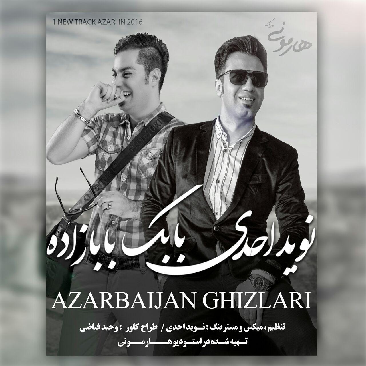 دانلود آهنگ جدید بابک بابازاده و نوید احدی به نام آذربایجان قیزلاری