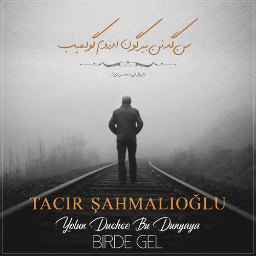 دانلود آهنگ Tacir Şahmalioğlu به نام Yolun Duşse Bu Dunyaya Birde Gel